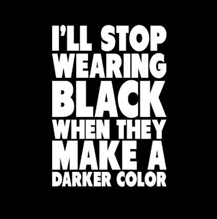 """I'll Stop Wearing Black"" (Mens/Ladies Shirt)"