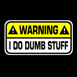"""""""I Do Dumb Stuff"""" (Mens/Ladies Shirt)"""
