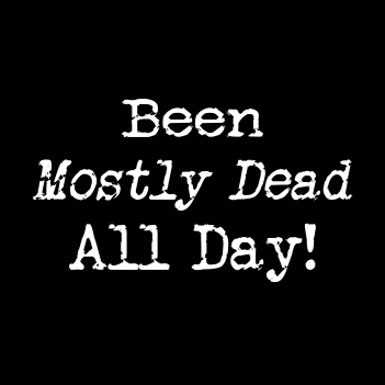"""""""Been Mostly Dead"""" (Mens/Ladies Shirt)"""