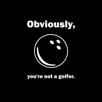 """Not a Golfer"" - (Mens/Ladies Shirt)"