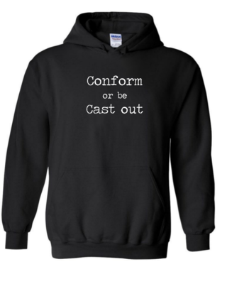 Conform Or Be Cast Out - Unisex Hoodie