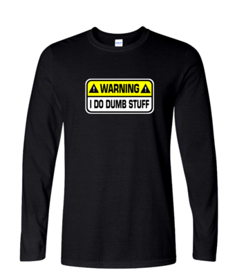I Do Dumb Stuff - Mens Long Sleeve
