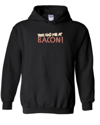 """""""You Had Me at Bacon"""" - Unisex Hoodie"""