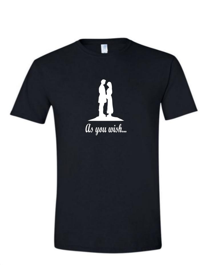 As You Wish - (Mens/Ladies Shirt)