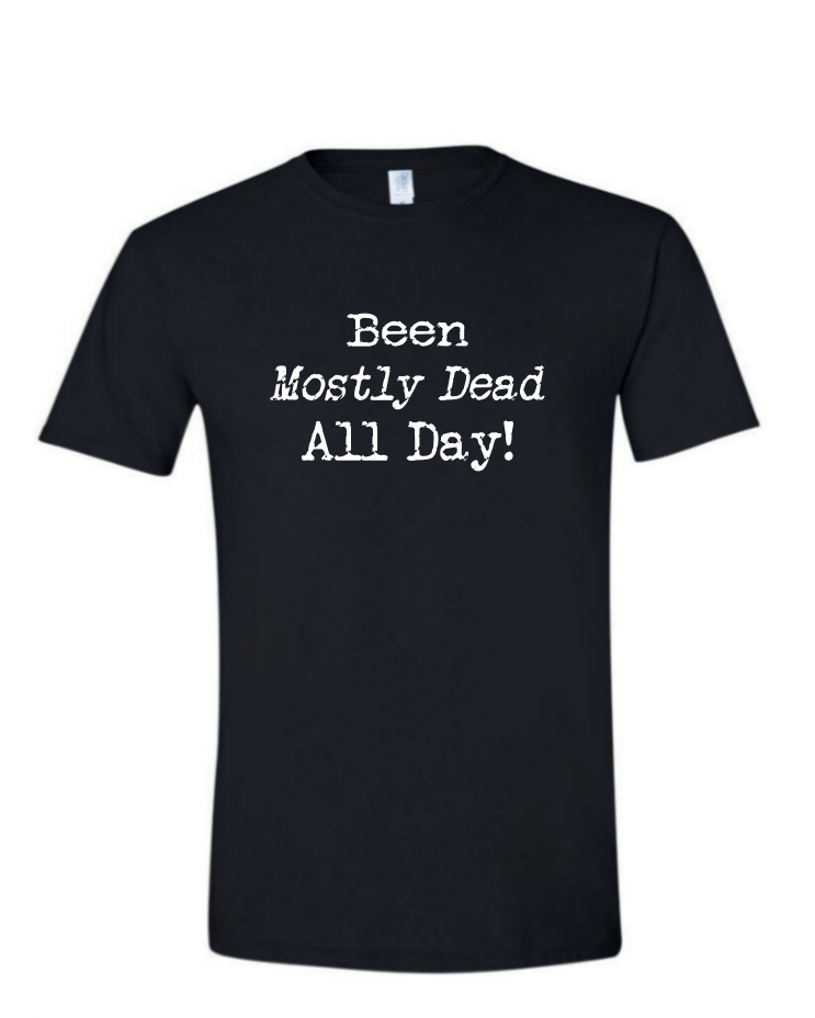 Been Mostly Dead - (Mens/Ladies Shirt)