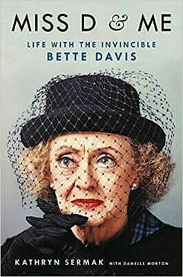 Miss D and Me: Life with the Invincible Bette Davis by Kathryn Sermak  (Hardcover)