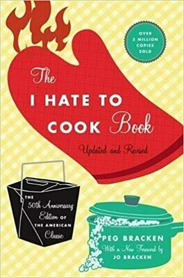 The I Hate to Cook Book: 50th Anniversary Edition by Peg Bracken (Hardcover)