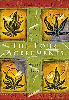 The Four Agreements: A Practical Guide to Personal Freedom by Don Miguel Ruiz (Paperback)