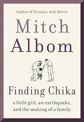 Finding Chika: A Little Girl, an Earthquake, and the Making of a Family by Mitch Albom (Hardcover)