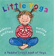 Little Yoga: A Toddler's First Book of Yoga by Rebecca Whitford (Hardcover)