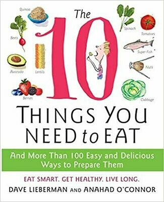 The 10 Things You Need to Eat: And More Than 100 Easy and Delicious Ways to Prepare Them by Anahad O'Connor (Paperback)