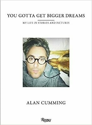 You Gotta Get Bigger Dreams: My Life in Stories and Pictures by Alan Cumming (Hardcover)