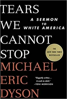 Tears We Cannot Stop: A Sermon to White America by Eric Dyson (Hardcover)