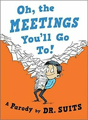 Oh, The Meetings You'll Go To!: A Parody Dr. Suits (Hardcover)