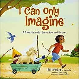 I Can Only Imagine (picture book): A Friendship with Jesus Now and Forever by Bart Millard (Hardcover)