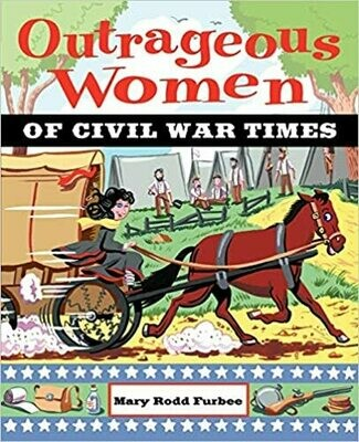 Outrageous Women of Civil War Times by Mary Rodd Furbee (Paperback) USED