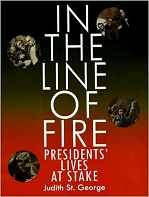 In the Line of Fire: Presidents' Lives at Stake by Judith St. George (Paperback) USED