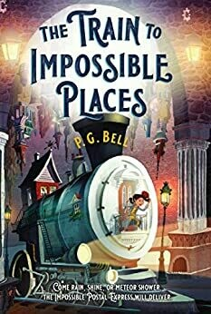 The Train to Impossible Places: A Cursed Delivery by P.G. Bell (Paperback)