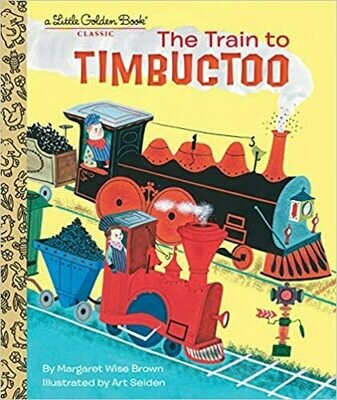 The Train to Timbuctoo (Little Golden Book) by Margaret Wise Brown (Hardcover)
