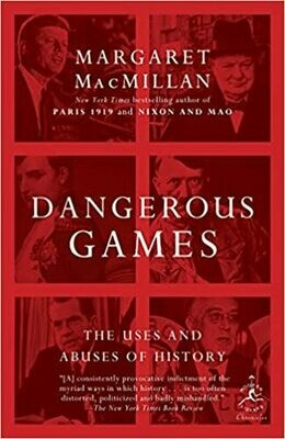 Dangerous Games: The Uses and Abuses of History (Modern Library Chronicles) by Margaret MacMillan (Paperback)