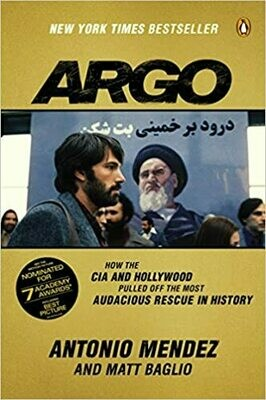 Argo: How the CIA and Hollywood Pulled Off the Most Audacious Rescue in History by Antonio Mendez and Matt Baglio (Paperback)