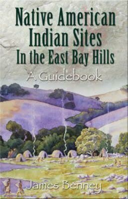 Native American Indian sites in the East Bay Hills by James Benney (Paperback)
