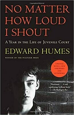 No Matter How Loud I Shout: A Year in the Life of Juvenile Court by Edward Humes (Paperback)