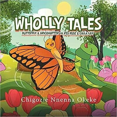 Wholly Tales: Butterfly & Grasshopper and Red Rose & Calla Lily by Chigozie Nnenna Okeke (Paperback)