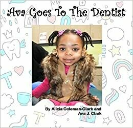 Ava Goes To The Dentist by Alicia Coleman-Clark and Ava J. Clark (Paperback)