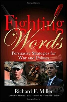Fighting Words: Persuasive Strategies for War and Politics by Richard Miller (Hardcover)