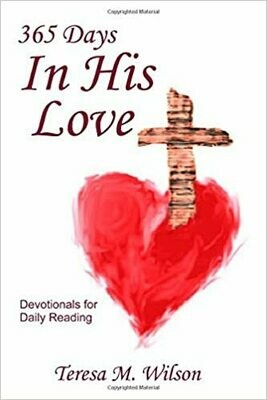 365 Days In His Love - Devotionals for Daily Reading by Teresa M. Wilson (Paperback)