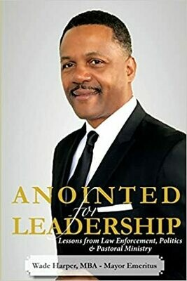 Anointed for Leadership: Leadership Lessons from Law Enforcement, Politics & Pastoral Ministry by Mayor Emeritus Wade Harper MBA (Paperback)