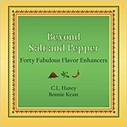 Beyond Salt and Pepper: Forty Fabulous Flavor Enhancers by C.L Haney and Bonnie Keast (Paperback)