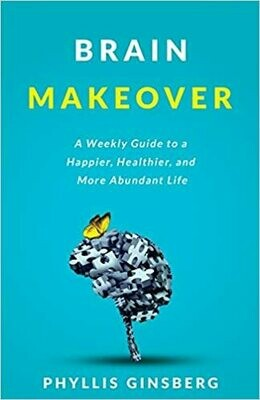 Brain Makeover: A Weekly Guide to a Happier, Healthier and More Abundant Life by Phyllis Ginsberg (Paperback)