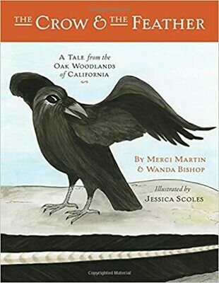 The Crow and the Feather: A Tale from the Oak Woodlands of California by Merci Martin & Wanda Bishop (Paperback)