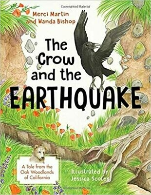The Crow and the Earthquake: A Tale from the Oak Woodlands of California (California Tales That Teach) by Merci Martin and Wanda Bishop (Hardcover)
