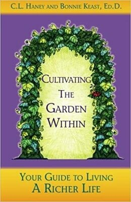Cultivating The Garden Within: Your Guide to Living A Richer Life by C.L. Haney and Bonnie Keast, Ed. D (Paperback)