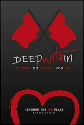Deep Within I Knew He Wasn't For Me: Ignoring The Red Flags by Shamay Speaks (Tanicia Currie) (Paperback)