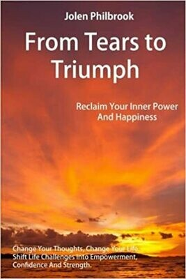 From Tears to Triumph: Reclaim Your Inner Power and Happiness by Jolen Philbrook (Paperback)