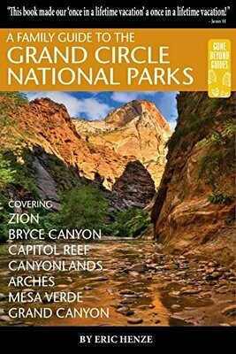 A Family Guide to the Grand Circle National Parks: Covering Zion, Bryce Canyon, Capitol Reef, Canyonlands, Arches, Mesa Verde and Grand Canyon by Eric Henze (Paperback)