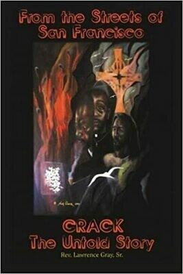 From the Streets of San Francisco CRACK the Untold Story by Rev. Lawrence Gray, Sr. (Paperback)