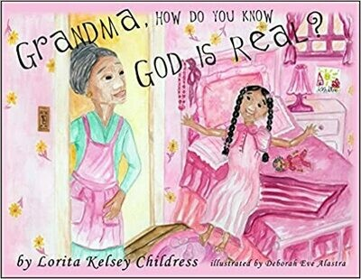 Grandma, How Do you Know God is Real? by Lorita Kelsey Childress (Paperback)