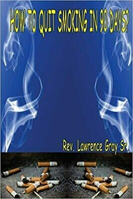 How To Quit Smoking In 90 Days? by Rev. Lawrence Gray, Sr. (Paperback)