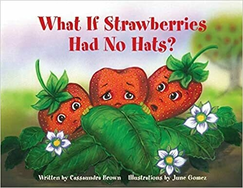 What If Strawberries Had No Hats? by Cassaundra Brown (Paperback)