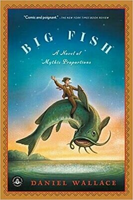 Big Fish: A Novel Of Mythic Proportions by Daniel Wallace (Paperback)