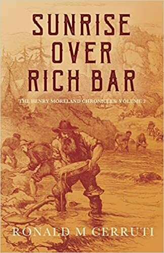 Sunrise Over Rich Bar: The California Goldfields and Beyond (The Henry Moreland Chronicles) by Ronald Maggior Cerruti (Paperback)