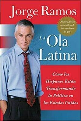 La Ola Latina: Como los Hispanos Estan Transformando la Politica en los Estados Unidos (Spanish Edition) by Jorge Ramos (Paperback)