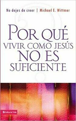 Por qué vivir como Jesús no es suficiente: No dejes de creer (Spanish Edition) by Michael E. Wittmer (Paperback)