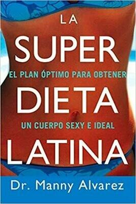 La Super Dieta Latina: El Plan Optimo Para Obtener un Cuerpo Sexy e Ideal (Spanish Edition) by Dr. Manny Alvarez Paperback