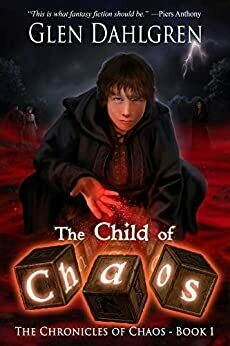 The Child of Chaos (The Chronicles of Chaos Book 1) by Glen Dahlgren